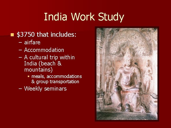 India Work Study n $3750 that includes: – – – airfare Accommodation A cultural