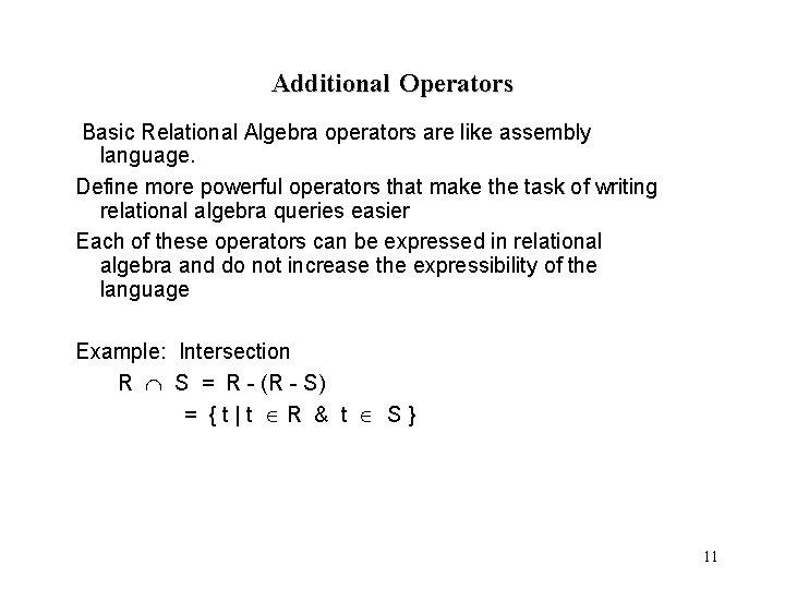 Additional Operators Basic Relational Algebra operators are like assembly language. Define more powerful operators