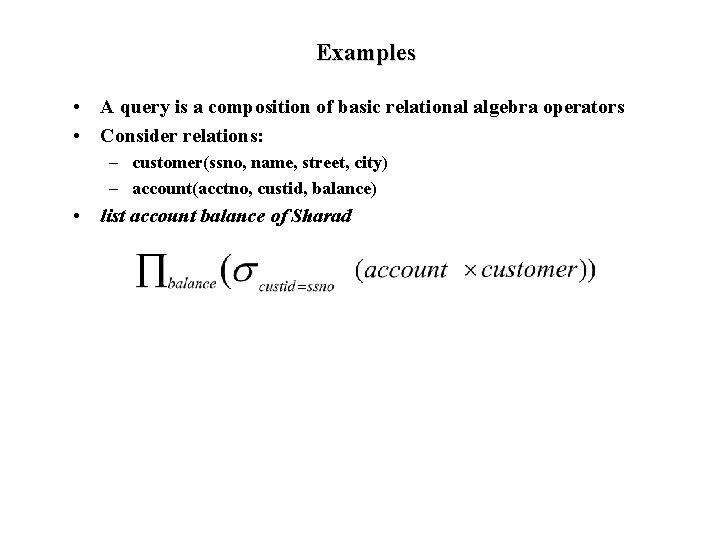 Examples • A query is a composition of basic relational algebra operators • Consider