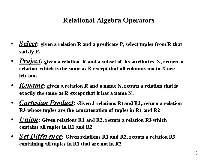 Relational Algebra Operators • Select: given a relation R and a predicate P, select
