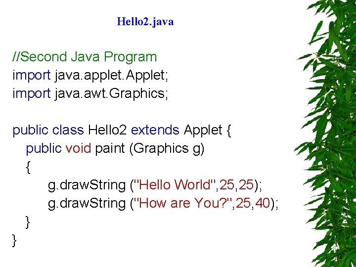 Hello 2. java //Second Java Program import java. applet. Applet; import java. awt. Graphics;