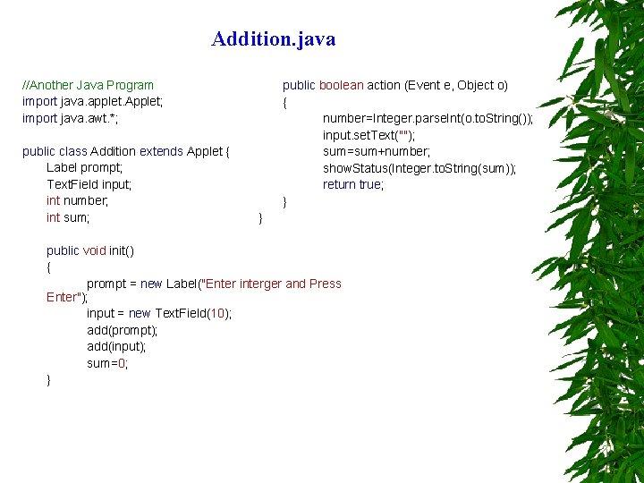 Addition. java //Another Java Program import java. applet. Applet; import java. awt. *; public