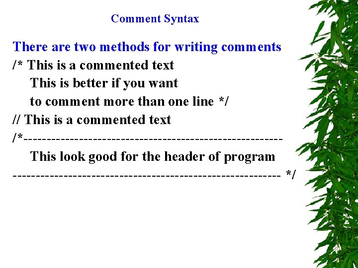 Comment Syntax There are two methods for writing comments /* This is a commented