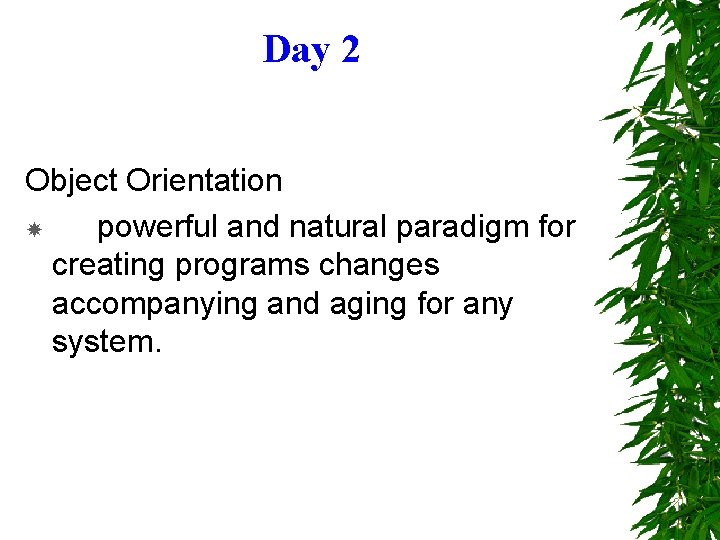 Day 2 Object Orientation powerful and natural paradigm for creating programs changes accompanying and