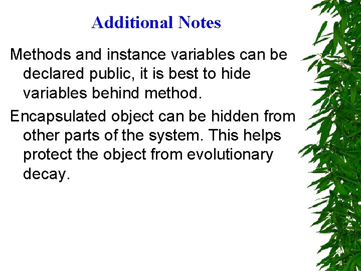Additional Notes Methods and instance variables can be declared public, it is best to