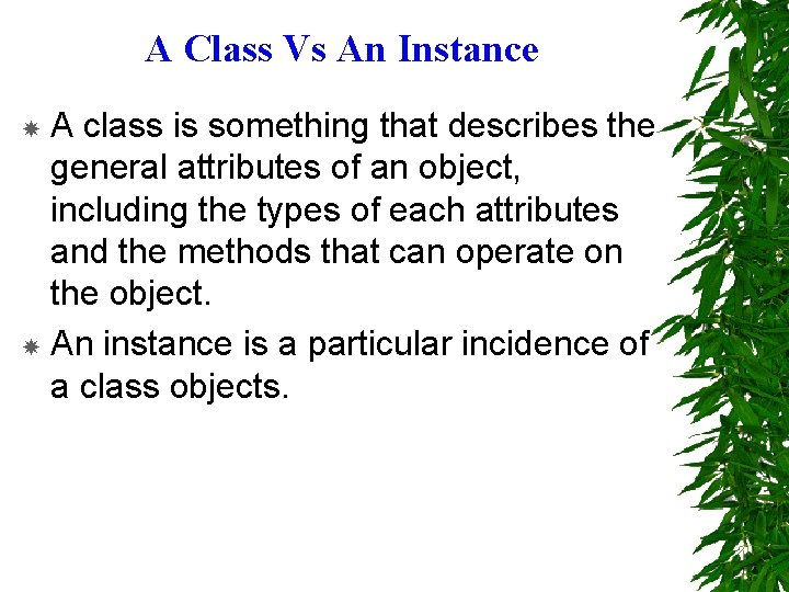 A Class Vs An Instance A class is something that describes the general attributes
