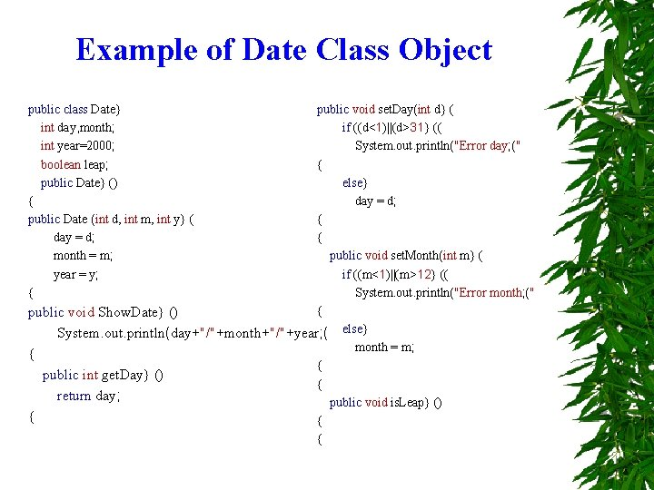 Example of Date Class Object public class Date} int day, month; int year=2000; boolean