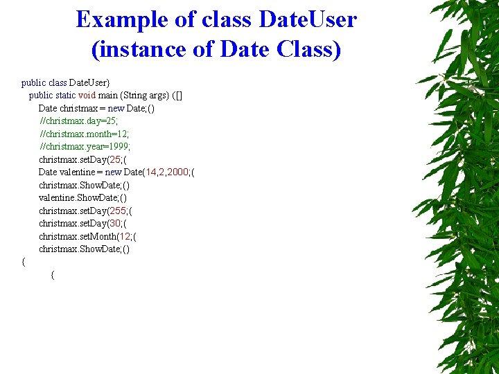 Example of class Date. User (instance of Date Class) public class Date. User} public