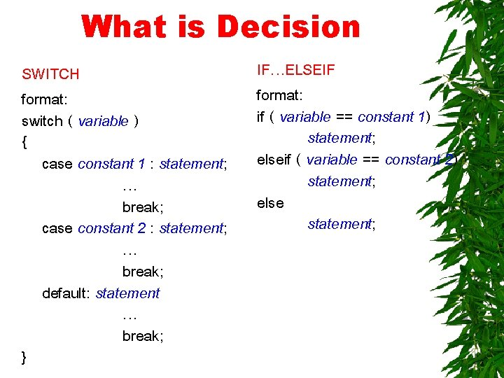What is Decision SWITCH format: switch ( variable ) { case constant 1 :