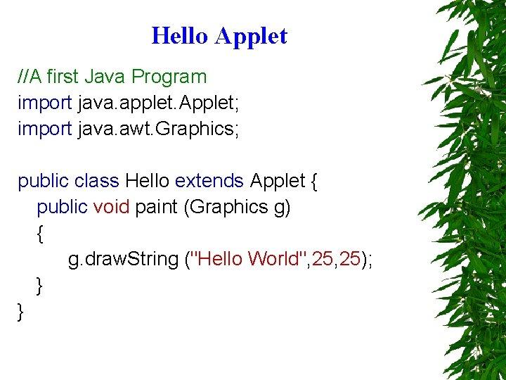 Hello Applet //A first Java Program import java. applet. Applet; import java. awt. Graphics;