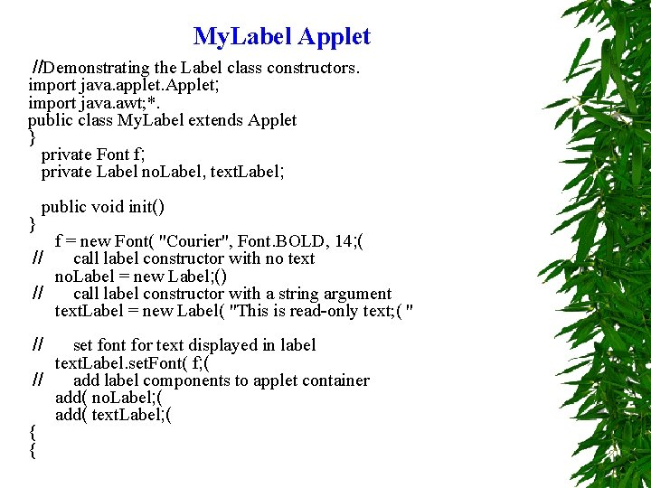 My. Label Applet //Demonstrating the Label class constructors. import java. applet. Applet; import java.