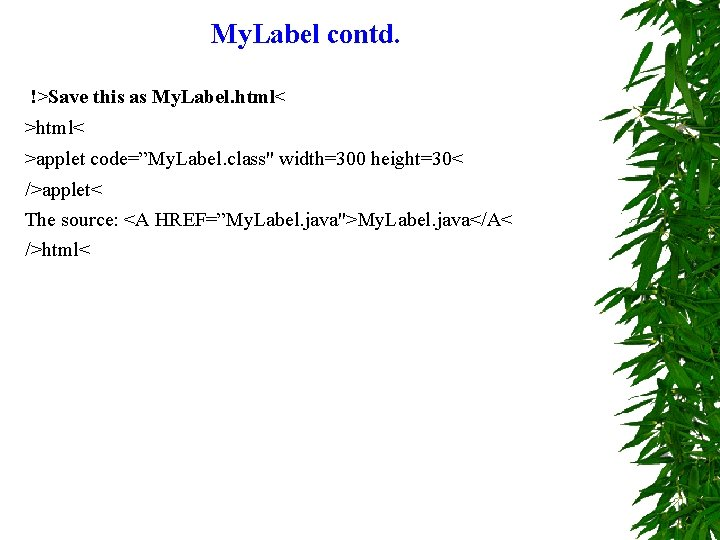 """My. Label contd. !>Save this as My. Label. html< >applet code=""""My. Label. class"""" width=300"""