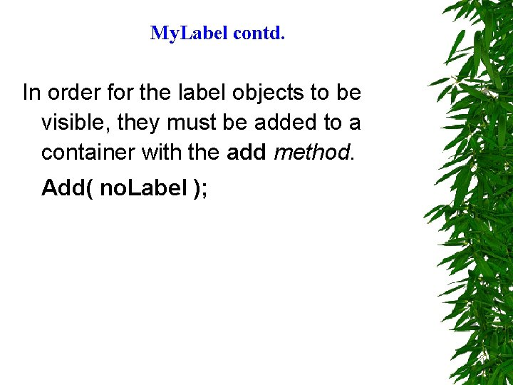 My. Label contd. In order for the label objects to be visible, they must