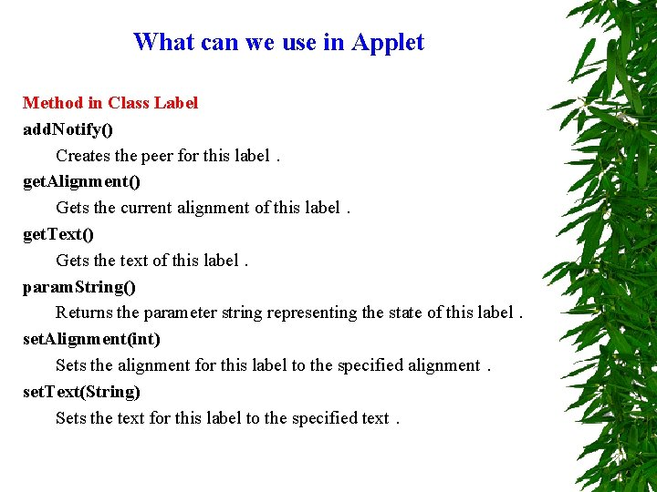 What can we use in Applet Method in Class Label add. Notify() Creates the