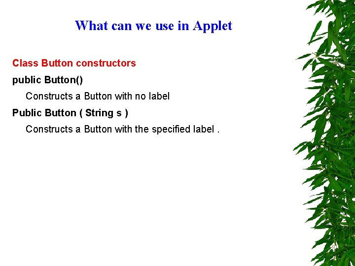 What can we use in Applet Class Button constructors public Button() Constructs a Button