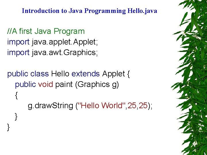 Introduction to Java Programming Hello. java //A first Java Program import java. applet. Applet;