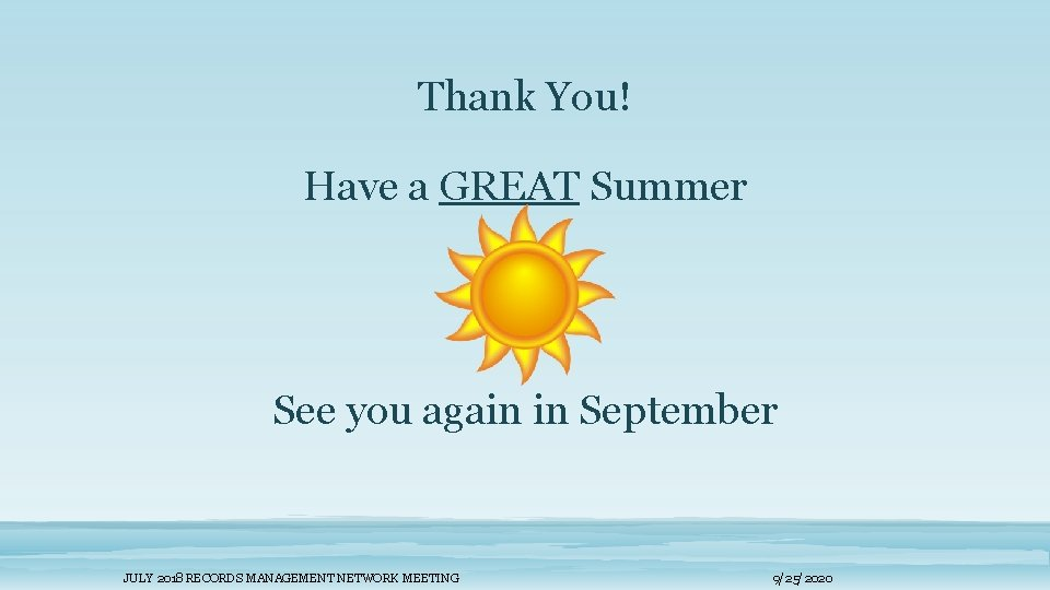 Thank You! Have a GREAT Summer See you again in September JULY 2018 RECORDS