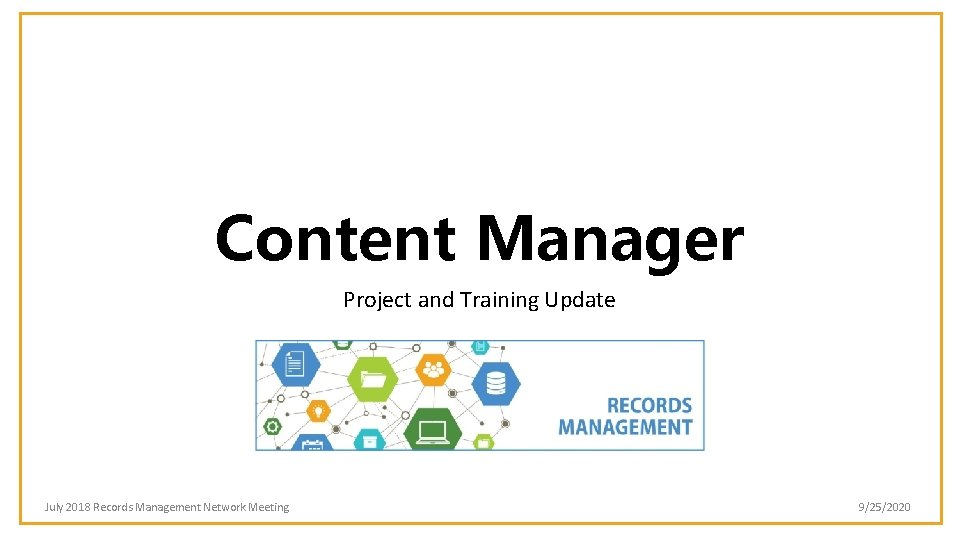 Content Manager Project and Training Update July 2018 Records Management Network Meeting 9/25/2020