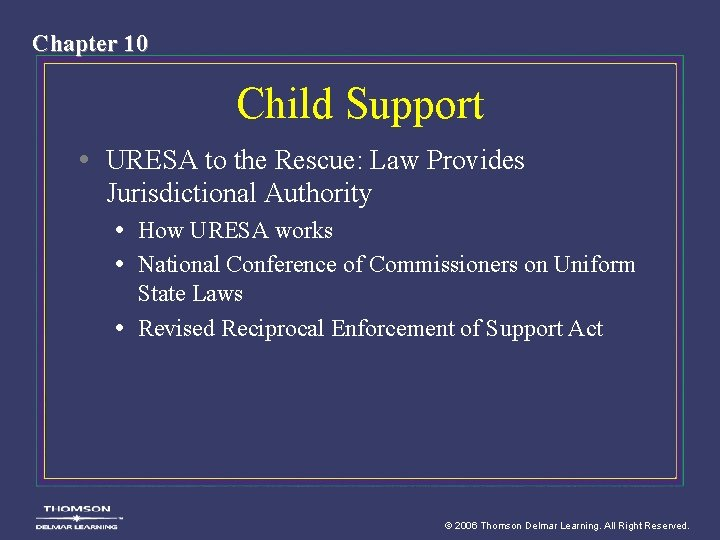 Chapter 10 Child Support • URESA to the Rescue: Law Provides Jurisdictional Authority •