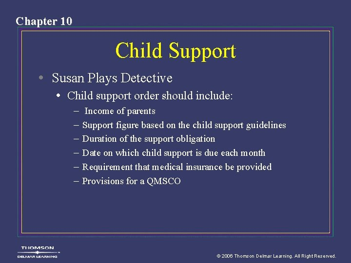 Chapter 10 Child Support • Susan Plays Detective • Child support order should include: