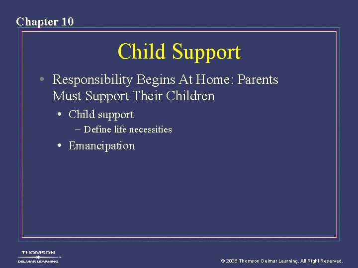 Chapter 10 Child Support • Responsibility Begins At Home: Parents Must Support Their Children