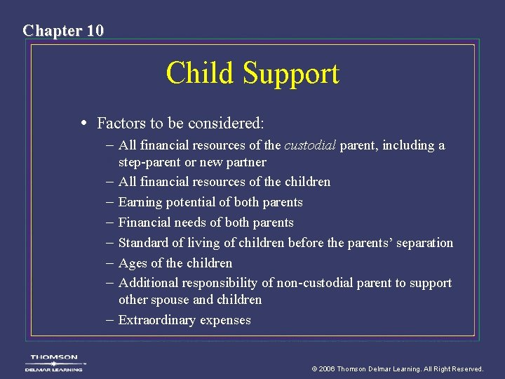 Chapter 10 Child Support • Factors to be considered: – All financial resources of