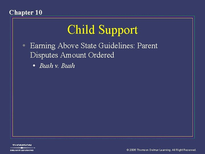 Chapter 10 Child Support • Earning Above State Guidelines: Parent Disputes Amount Ordered •
