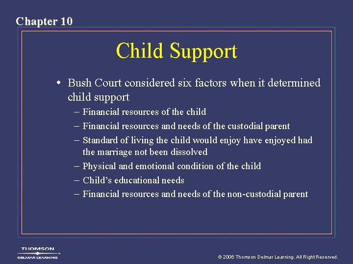 Chapter 10 Child Support • Bush Court considered six factors when it determined child