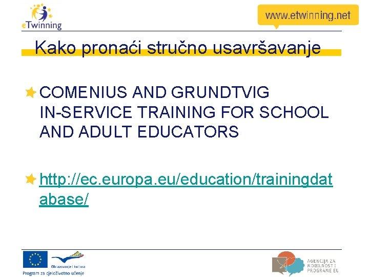 Kako pronaći stručno usavršavanje COMENIUS AND GRUNDTVIG IN-SERVICE TRAINING FOR SCHOOL AND ADULT EDUCATORS
