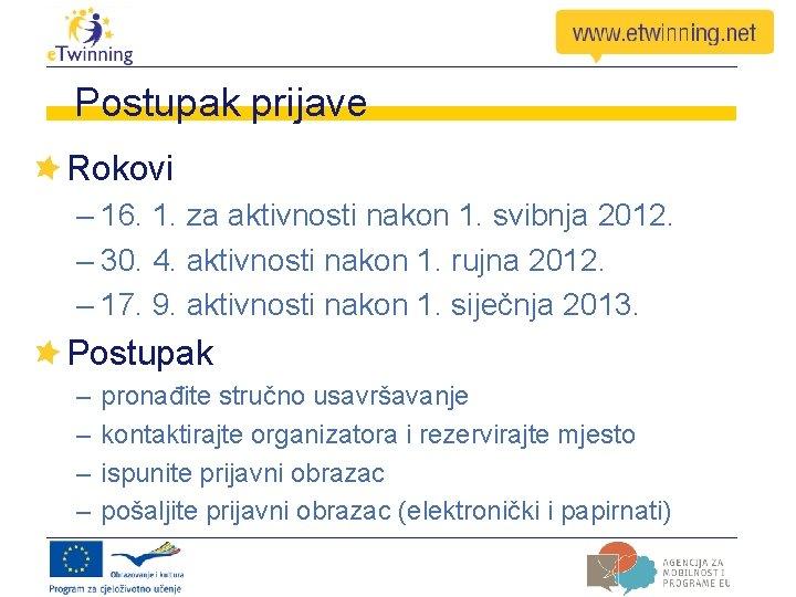 Postupak prijave Rokovi – 16. 1. za aktivnosti nakon 1. svibnja 2012. – 30.
