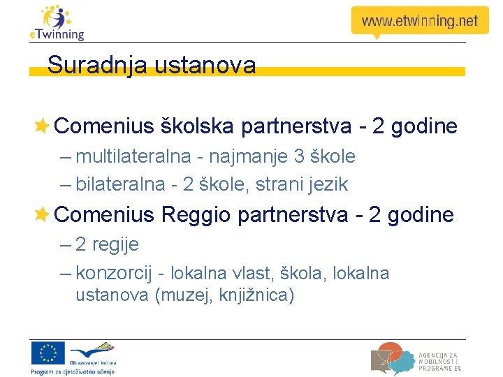 Suradnja ustanova Comenius školska partnerstva - 2 godine – multilateralna - najmanje 3 škole