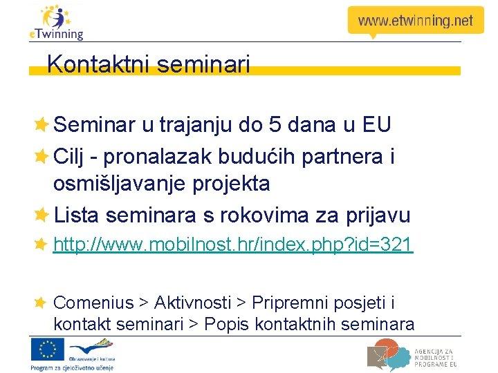 Kontaktni seminari Seminar u trajanju do 5 dana u EU Cilj - pronalazak budućih