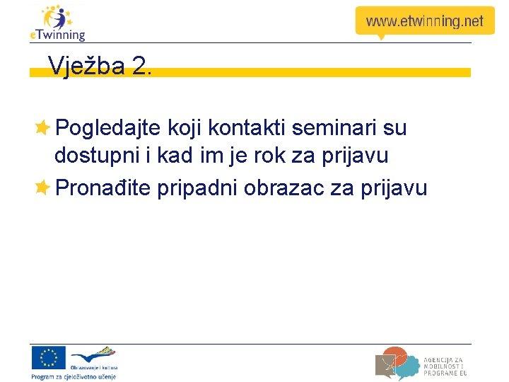Vježba 2. Pogledajte koji kontakti seminari su dostupni i kad im je rok za
