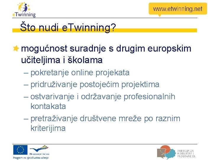 Što nudi e. Twinning? mogućnost suradnje s drugim europskim učiteljima i školama – pokretanje
