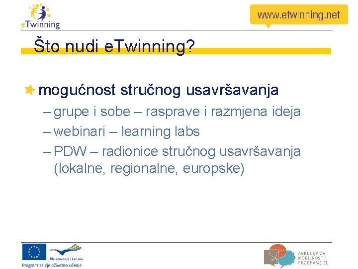 Što nudi e. Twinning? mogućnost stručnog usavršavanja – grupe i sobe – rasprave i