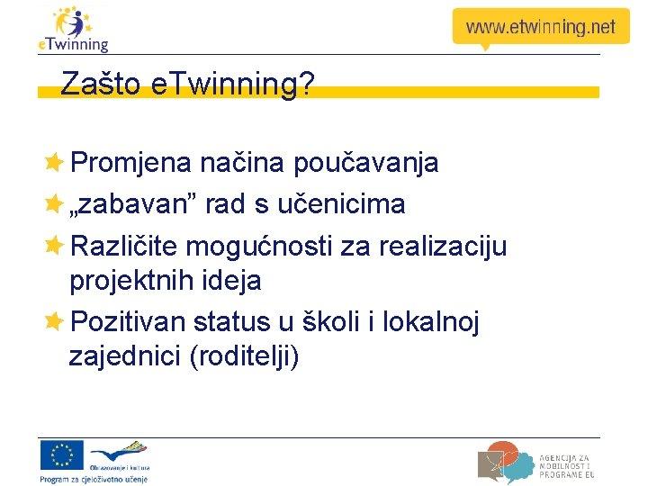 """Zašto e. Twinning? Promjena načina poučavanja """"zabavan"""" rad s učenicima Različite mogućnosti za realizaciju"""
