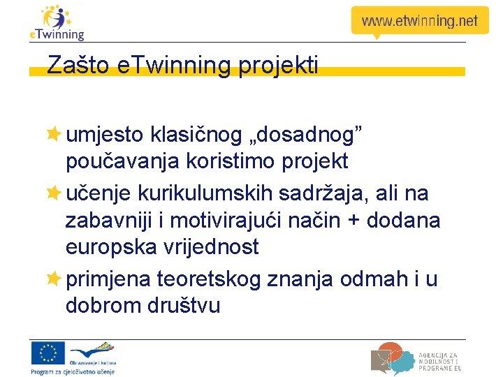 """Zašto e. Twinning projekti umjesto klasičnog """"dosadnog"""" poučavanja koristimo projekt učenje kurikulumskih sadržaja, ali"""