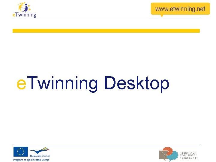 e. Twinning Desktop