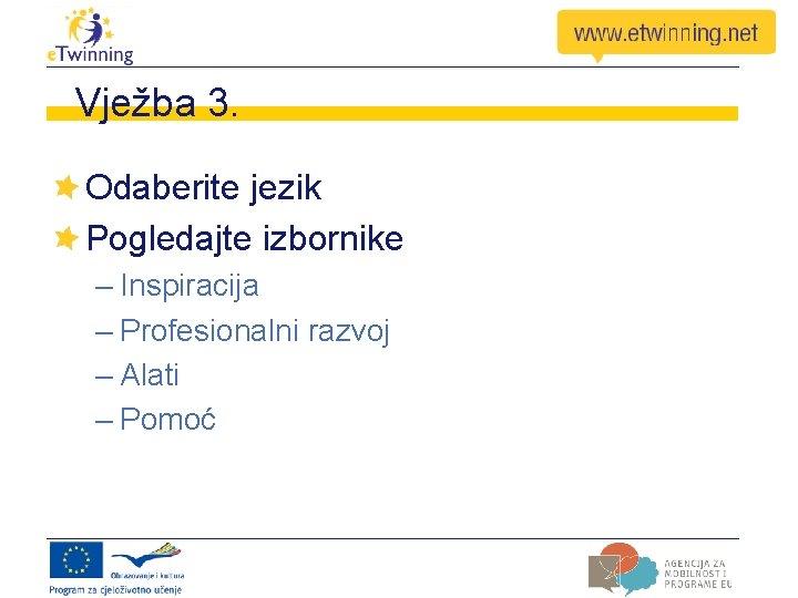 Vježba 3. Odaberite jezik Pogledajte izbornike – Inspiracija – Profesionalni razvoj – Alati –
