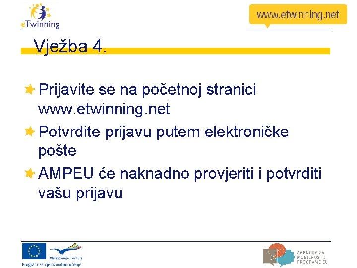 Vježba 4. Prijavite se na početnoj stranici www. etwinning. net Potvrdite prijavu putem elektroničke