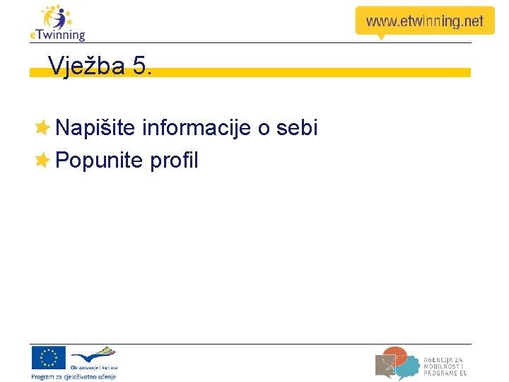 Vježba 5. Napišite informacije o sebi Popunite profil