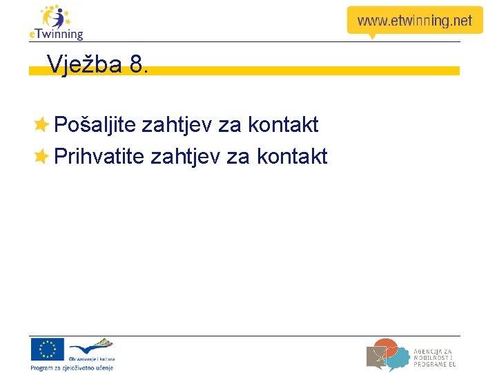 Vježba 8. Pošaljite zahtjev za kontakt Prihvatite zahtjev za kontakt