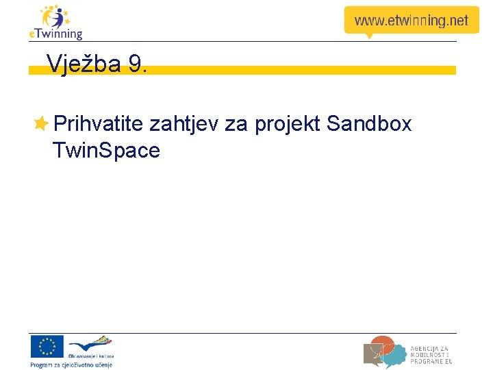 Vježba 9. Prihvatite zahtjev za projekt Sandbox Twin. Space