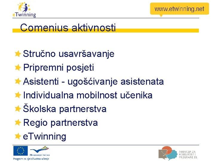 Comenius aktivnosti Stručno usavršavanje Pripremni posjeti Asistenti - ugošćivanje asistenata Individualna mobilnost učenika Školska