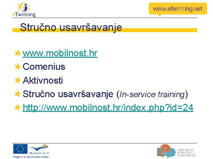 Stručno usavršavanje www. mobilnost. hr Comenius Aktivnosti Stručno usavršavanje (In-service training) http: //www. mobilnost.