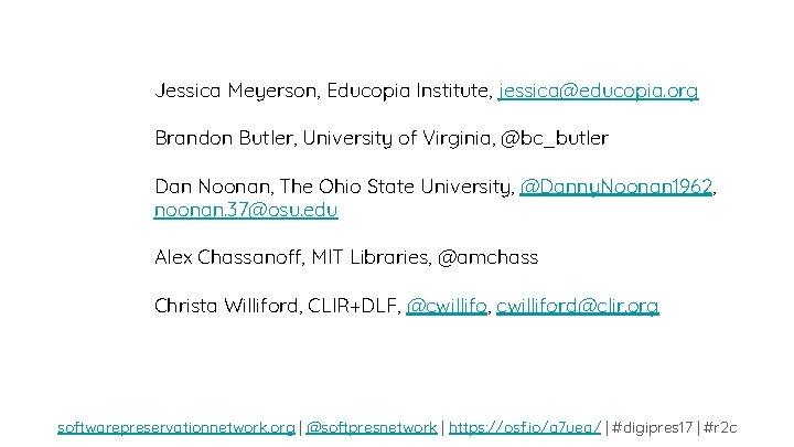 Jessica Meyerson, Educopia Institute, jessica@educopia. org Brandon Butler, University of Virginia, @bc_butler Dan Noonan,