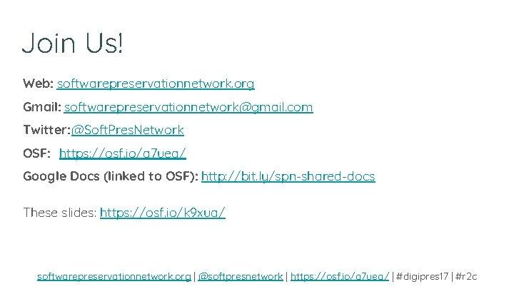 Join Us! Web: softwarepreservationnetwork. org Gmail: softwarepreservationnetwork@gmail. com Twitter: @Soft. Pres. Network OSF: https: