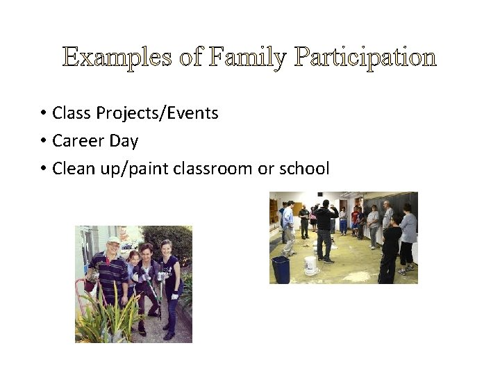 Examples of Family Participation • Class Projects/Events • Career Day • Clean up/paint classroom