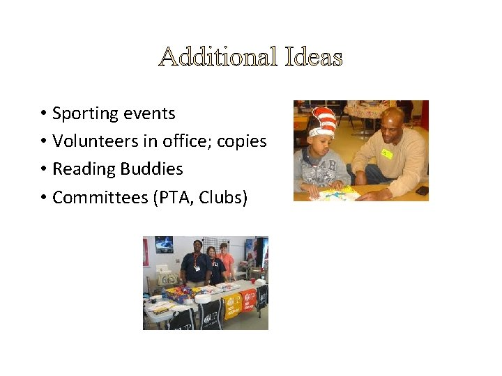 Additional Ideas • Sporting events • Volunteers in office; copies • Reading Buddies •
