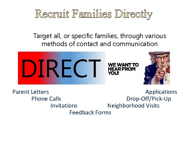 Recruit Families Directly Target all, or specific families, through various methods of contact and